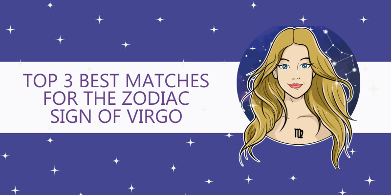 Top 3 Best matches for the Zodiac Sign of Virgo