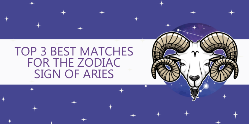 Top 3Best matches forthe Zodiac Sign of Aries