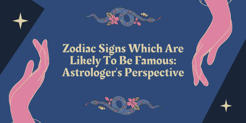 Zodiac Signs Which Are Likely To Be Famous: Astrologer's Perspective